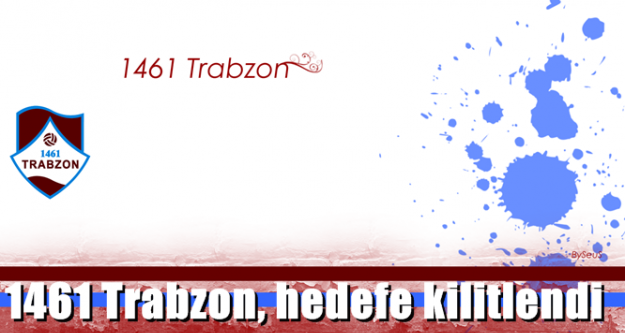 1461 Trabzon, hedefe...