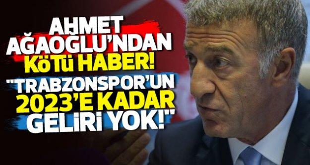 Ahmet Ağaoğlu: 'Trabzonspor'un 2023'e kadar geliri yok'