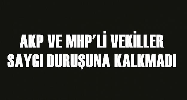 AKP VE MHP'Lİ VEKİLLER SAYGI DURUŞUNA KALKMADI