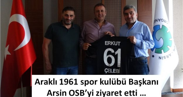 Araklı 1961 spor kulübü Başkanı Arsin OSB'yi ziyaret etti