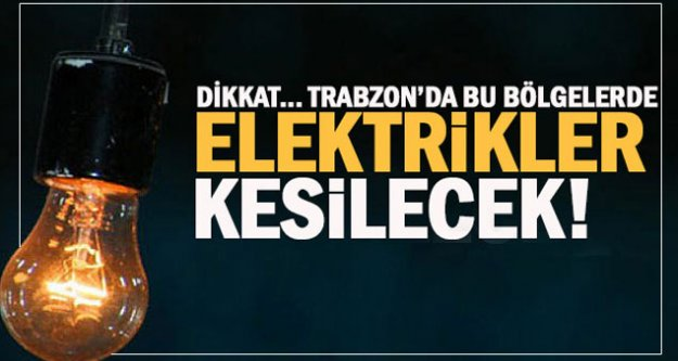 Araklı'da Elektrik kesilecek...
