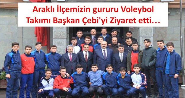 Araklı İlçemizin gururu Voleybol  Takımı Başkan Çebi#039;yi Ziyaret etti…