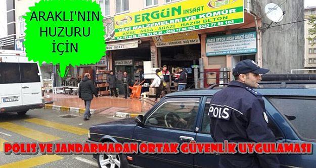 ARAKLI'NIN HUZURU İÇİN POLİS VE JANDARMADAN ORTAK  UYGULAMA