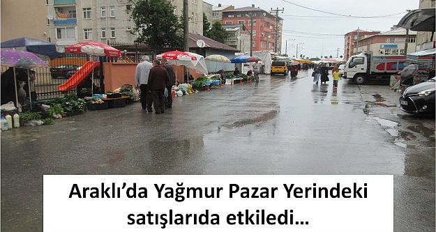 Araklıda Yağmur Pazar Yerindeki satışlarıda etkiledi…