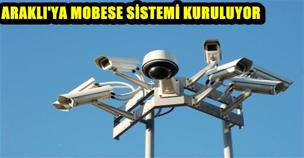 ARAKLI'YA MOBESE SİSTEMİ KURULUYOR