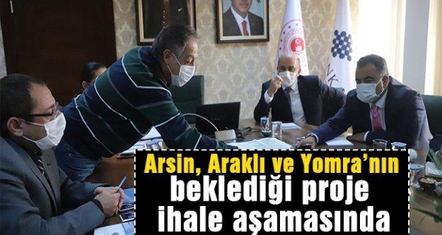 Arsin, Araklı ve Yomra'nın beklediği proje ihale aşamasında...