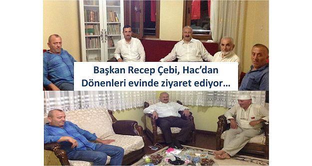 Başkan Recep Çebi, Hac'dan dönenleri evinde ziyaret ediyor…