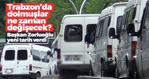 Başkan Zorluoğlu yeni tarih verdi! Trabzon'da dolmuşlar ne zaman değişecek?