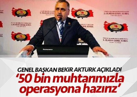 Bekir Aktürk, '50 bin muhtarımızla operasyona hazırız...