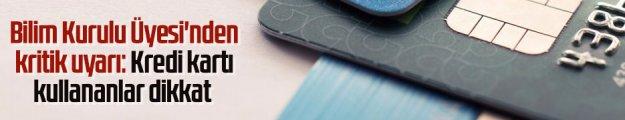 Bilim Kurulu Üyesi#039;nden kritik uyarı: Kredi kartı kullananlar dikkat