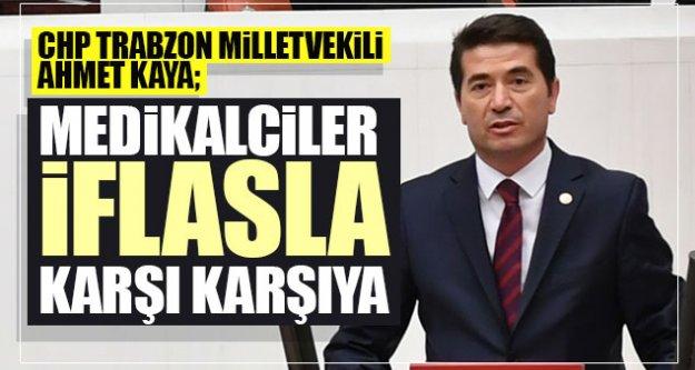 CHP Trabzon Milletvekili Ahmet Kaya: 'Medikalciler iflasla karşı karşıya'