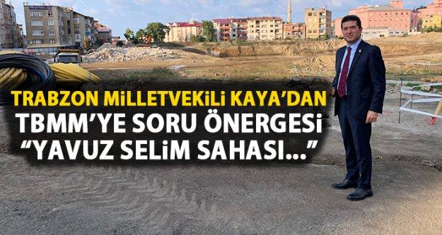 CHP Trabzon Milletvekili AHmet Kaya Yavuz Selim Sahası'nı sordu.