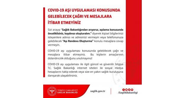 COVID-19 aşı uygulaması konusunda tanımadığınız numaralardan gelen çağrı ve mesajlara itibar etmeyiniz.