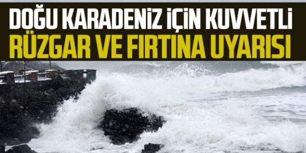 Doğu Karadeniz için kuvvetli rüzgar ve fırtına uyarısı