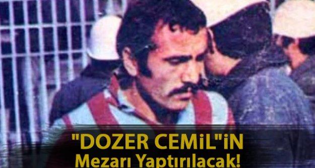 'Dozer Cemil'in mezarı yaptırılacak!