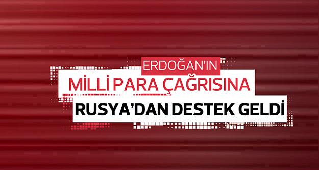 Erdoğan'ın milli para çağrısına Rusya'dan yanıt
