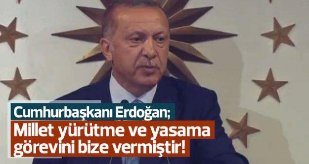 Erdoğan: ''Millet yürütme ve yasama görevini bize vermiştir!''