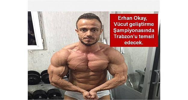 Erhan Okay,  Vücut geliştirme  Şampiyonasında  Trabzon#039;u temsil edecek.