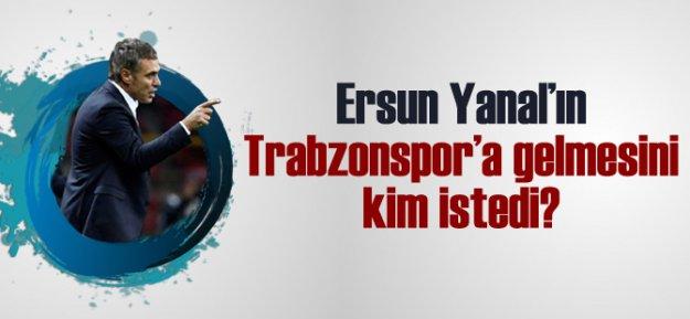 Ersun Yanal'ın Trabzonspor'a Gelmesini Kim İstedi