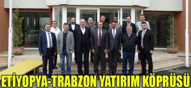 Etiyopya - Trabzon Yatırım Köprüsü