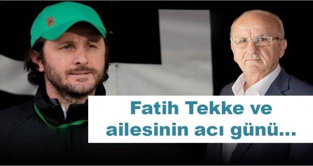 Fatih Tekke ve ailesinin acı günü...