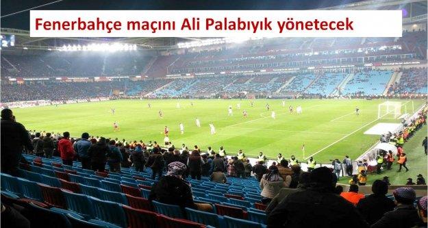 Fenerbahçe maçını Ali Palabıyık yönetecek