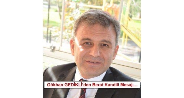 Gökhan GEDİKLİ'den Berat Kandili Mesajı...
