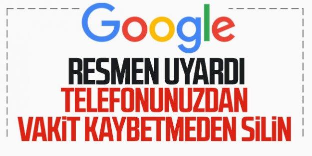 Google resmen uyardı! Telefonunuzdan hemen silin!