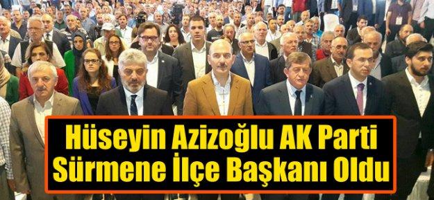 Hüseyin Azizoğlu AK Parti Sürmene İlçe Başkanı Oldu
