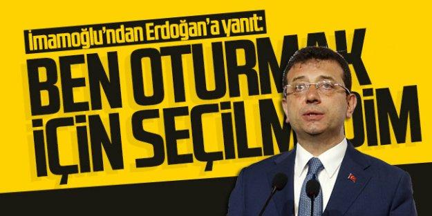 İmamoğlu'ndan Erdoğan'a yanıt: ''Ben oturmak için seçilmedim''