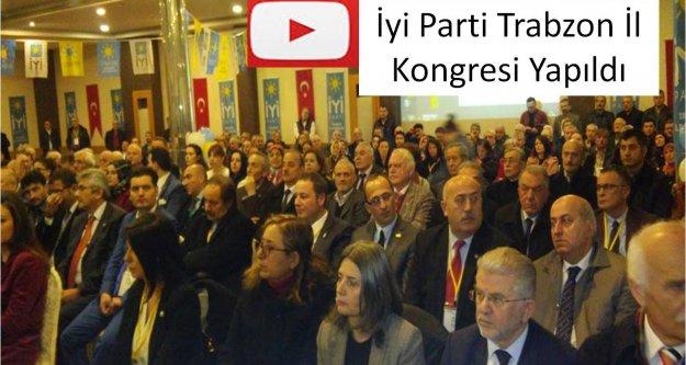 İyi Parti Trabzon İl Başkanlığı Kongresi yapıldı...