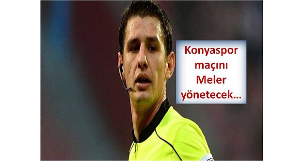 Konyaspor maçını Meler yönetecek