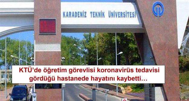 KTÜ'de öğretim görevlisi koronavirüs tedavisi gördüğü hastanede hayatını kaybetti…