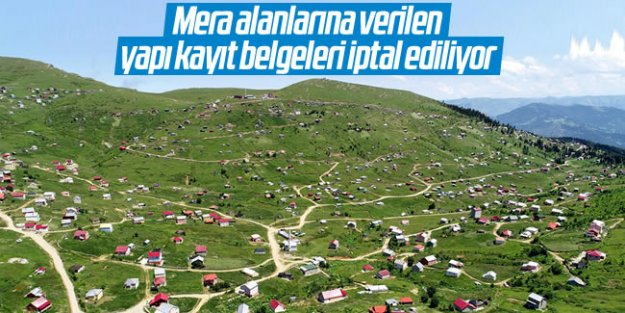 Mera alanlarına verilen yapı kayıt belgeleri iptal ediliyor