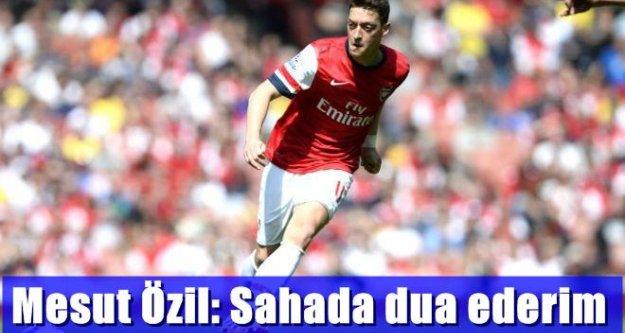 Mesut Özil: Sahada dua ederim