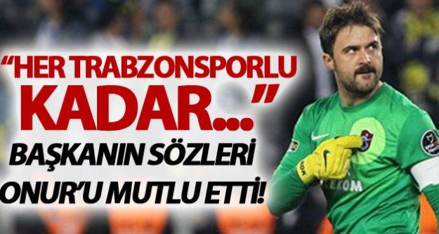 Onur: 'Her Trabzonsporlu kadar'
