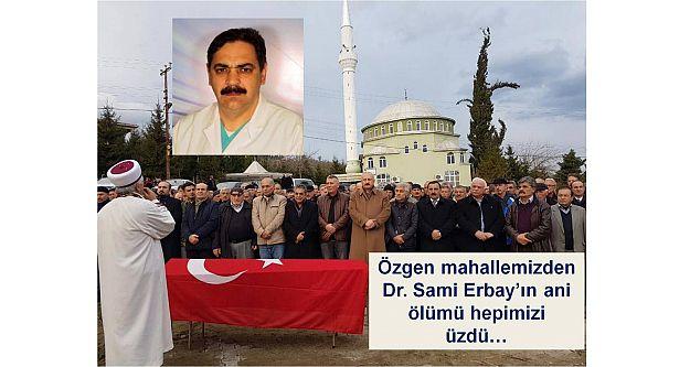Özgen mahallemizden Dr. Sami Erbayın ani ölümü hepimizi üzdü…