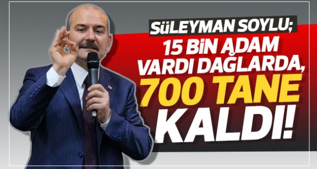 Süleyman Soylu; '15 bin adam vardı dağlarda, 700 tane kaldı!'