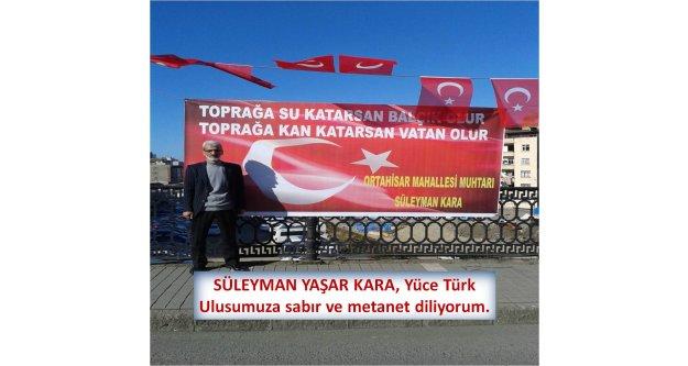 SÜLEYMAN YAŞAR KARA, Yüce Türk Ulusumuza sabır ve metanet diliyorum.