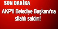 AKP'li Belediye Başkanı'na silahlı saldırı!