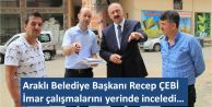 Araklı Belediye Başkanı Recep ÇEBİ, İmar çalışmalarını yerinde inceledi…