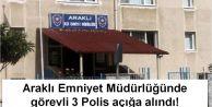Araklı Emniyet Müdürlüğünde görevli 3 Polis açığa alındı!