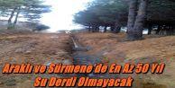 Araklı ve Sürmene'de En Az 50 Yıl Su Derdi Olmayacak