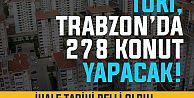 Araklı'ya 278 Konutluk Yeni Proje