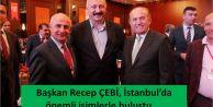Başkan Recep ÇEBİ, İstanbul'da önemli isimlerle buluştu.
