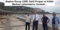 Başkan Recep ÇEBİ, Sahil Projesi ve Kültür  Merkezi çalışmalarını inceledi…