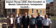 Başkan Recep ÇEBİ ve ekibi, Afet Konutları ve Meslek Yüksekokulu Yerleşkesini inceledi…