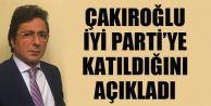 Çakıroğlu İyi Parti'ye Katıldığını Açıkladı