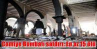 Camiye Bombalı saldırı: En az 15 ölü