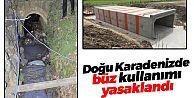 Doğu Karadenizde büz kullanımı yasaklandı